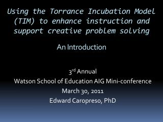 Using the Torrance Incubation Model TIM to enhance instruction and support creative problem solving  An Introduction