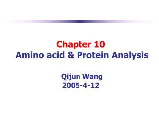 Chapter 10  Amino acid  Protein Analysis   Qijun Wang 2005-4-12