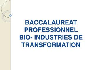 BACCALAUREAT PROFESSIONNEL  BIO- INDUSTRIES DE TRANSFORMATION