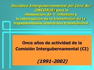 Iniciativa Intergubernamental del Cono Sur  INCOSUR para la eliminaci n de T. infestans y  la interrupci n de la transmi