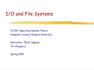 CS 519: Operating System Theory Computer Science, Rutgers University  Instructor: Thu D. Nguyen TA: Xiaoyan Li  Spring 2