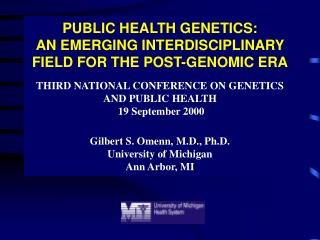 PUBLIC HEALTH GENETICS:   AN EMERGING INTERDISCIPLINARY FIELD FOR THE POST-GENOMIC ERA   THIRD NATIONAL CONFERENCE ON GE