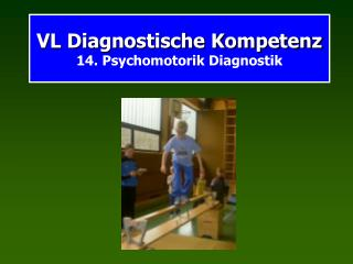 VL Diagnostische Kompetenz 14. Psychomotorik Diagnostik