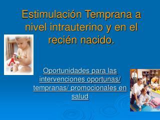 Estimulaci n Temprana a nivel intrauterino y en el reci n nacido.