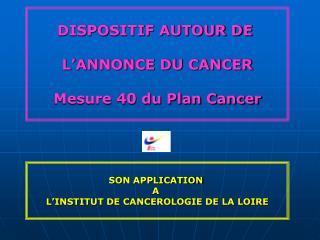 DISPOSITIF AUTOUR DE   L ANNONCE DU CANCER  Mesure 40 du Plan Cancer