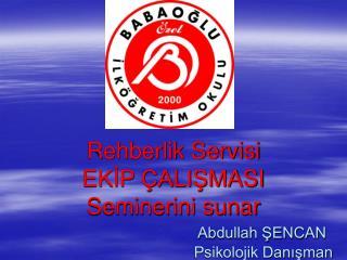 Rehberlik Servisi EKIP  ALISMASI Seminerini sunar                                  Abdullah SENCAN