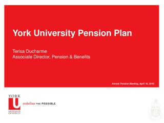 York University Pension Plan  Terisa Ducharme Associate Director, Pension  Benefits