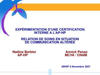 EXP RIMENTATION D UNE CERTIFICATION INTERNE A L AP-HP  RELATION DE SOINS EN SITUATION  DE COMMUNICATION ALT R E   Nadine