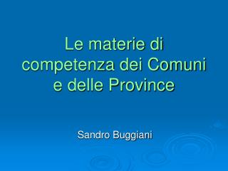 Le materie di competenza dei Comuni  e delle Province