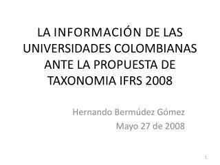 LA INFORMACI N DE LAS UNIVERSIDADES COLOMBIANAS ANTE LA PROPUESTA DE TAXONOMIA IFRS 2008