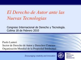 El Derecho de Autor ante las Nuevas Tecnologias  Congreso Internacional de Derecho y Tecnolog a. Colima 18 de Febrero 20