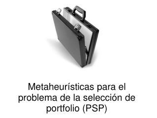 Metaheur sticas para el problema de la selecci n de portfolio PSP