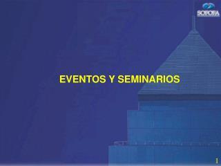 EVENTOS Y SEMINARIOS