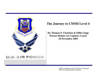 The Journey to CMMI Level 4   Dr. Thomas F. Christian  Millee Sapp Warner Robins Air Logistics Center 18 November 2003