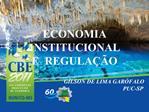 ECONOMIA INSTITUCIONAL  E  REGULA  O
