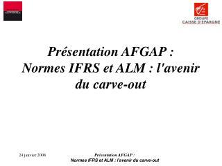 Pr sentation AFGAP : Normes IFRS et ALM : lavenir du carve-out