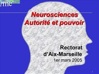 Neurosciences           Autorit  et pouvoir                                         Rectorat   d Aix-Marseille   1er mar