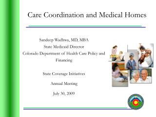 Sandeep Wadhwa, MD, MBA State Medicaid Director Colorado Department of Health Care Policy and Financing  State Coverage