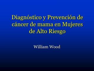 Diagn stico y Prevenci n de c ncer de mama en Mujeres de Alto Riesgo