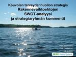 Kouvolan terveydenhuollon strategia Rakennevaihtoehtojen                      SWOT-analyysi  ja strategiaryhm n kommenti