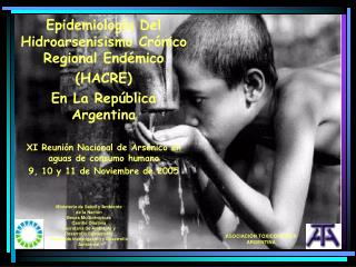 Epidemiolog a Del Hidroarsenisismo Cr nico  Regional End mico  HACRE  En La Rep blica Argentina   XI Reuni n Nacional de