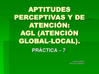 APTITUDES PERCEPTIVAS Y DE ATENCI N:  AGL ATENCI N GLOBAL-LOCAL.