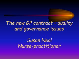 The new GP contract   quality and governance issues  Susan Neal Nurse-practitioner