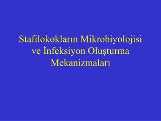 Stafilokoklarin Mikrobiyolojisi ve Infeksiyon Olusturma Mekanizmalari