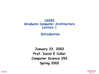 CS252 Graduate Computer Architecture Lecture 1   Introduction