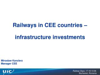Railways in CEE countries   infrastructure investments      Miroslaw Kanclerz Manager CEE