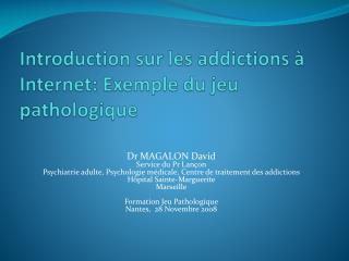 Introduction sur les addictions   Internet: Exemple du jeu pathologique