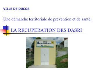 VILLE DE DUCOS  Une d marche territoriale de pr vention et de sant :       LA RECUPERATION DES DASRI