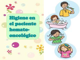 Higiene en el paciente hemato-oncol gico