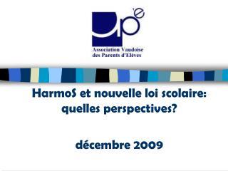 HarmoS et nouvelle loi scolaire: quelles perspectives   d cembre 2009