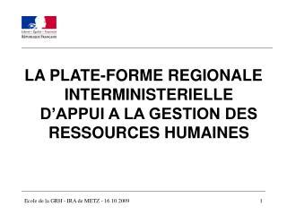 LA PLATE-FORME REGIONALE INTERMINISTERIELLE D APPUI A LA GESTION DES RESSOURCES HUMAINES