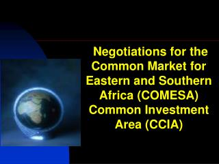 Negotiations for the  Common Market for Eastern and Southern Africa COMESA Common Investment Area CCIA