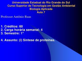 Universidade Estadual do Rio Grande do Sul  Curso Superior de Tecnologia em Gest o Ambiental  Biologia Aplicada Aula 7