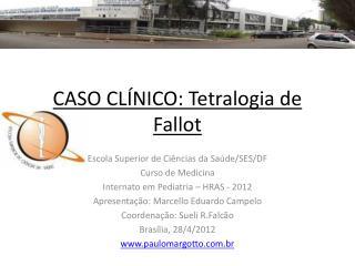 CASO CL NICO: Tetralogia de Fallot
