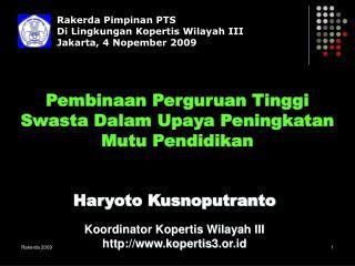 Rakerda Pimpinan PTS  Di Lingkungan Kopertis Wilayah III  Jakarta, 4 Nopember 2009