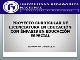 PROYECTO CURRICULAR DE LICENCIATURA EN EDUCACI N CON  NFASIS EN EDUCACI N ESPECIAL