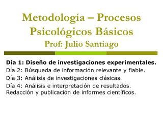 Metodolog a   Procesos Psicol gicos B sicos Prof: Julio Santiago