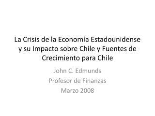 La Crisis de la Econom a Estadounidense y su Impacto sobre Chile y Fuentes de Crecimiento para Chile
