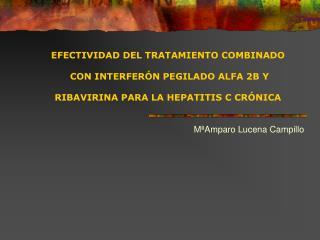EFECTIVIDAD DEL TRATAMIENTO COMBINADO   CON INTERFER N PEGILADO ALFA 2B Y RIBAVIRINA PARA LA HEPATITIS C CR NICA