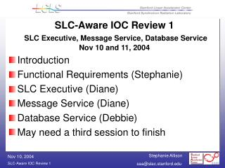 SLC-Aware IOC Review 1   SLC Executive, Message Service, Database Service Nov 10 and 11, 2004