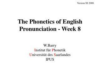 The Phonetics of English Pronunciation - Week 8