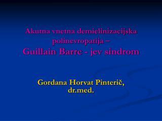 Akutna vnetna demielinizacijska polinevropatija   Guillain Barre - jev sindrom