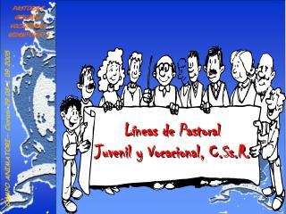 L neas de Pastoral  Juvenil y Vocacional, C.Ss.R.