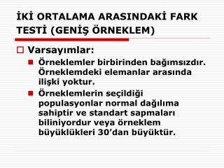 IKI ORTALAMA ARASINDAKI FARK TESTI GENIS  RNEKLEM