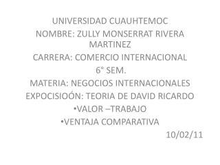 UNIVERSIDAD CUAUHTEMOC NOMBRE: ZULLY MONSERRAT RIVERA MARTINEZ CARRERA: COMERCIO INTERNACIONAL  6  SEM. MATERIA: NEGOCIO