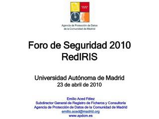 Foro de Seguridad 2010 RedIRIS  Universidad Aut noma de Madrid 23 de abril de 2010